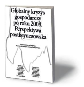 """Kazimierz Łaski, Jerzy Osiatyński (red.), """"Globalny kryzys gospodarczy po roku 2008. Perspektywa postkeynesowska"""", Wydawnictwo Krytyki Politycznej, Warszawa 2016"""