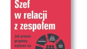 """Agnieszka Zych, Robert Zych, """"Szef w relacji z zespołem. Jak proces grupowy wpływa na psychologię teamu"""", Helion/OnePress, Gliwice 2017"""