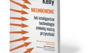 """Kevin Kelly, """"Nieuniknione. Jak inteligentne technologie zmienią naszą przyszłość"""", Wydawnictwo Poltext, Warszawa 2017"""