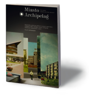 """Filip Springer, """"Miasto Archipelag. Polska mniejszych miast"""", Karakter, Kraków 2016"""