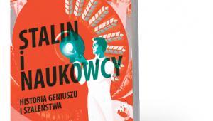 """Simon Ings, """"Stalin i naukowcy. Historia geniuszu i szaleństwa"""", przeł. Krzyszof Kurek, Agora 2017"""