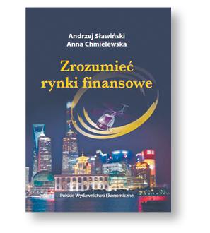 """Anna Chmielewska, Andrzej Sławiński, """"Zrozumieć rynki finansowe"""", Polskie Wydawnictwo Ekonomiczne, Warszawa 2017"""