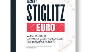 """Joseph Stiglitz """"Euro. W jaki sposób wspólna waluta zagraża przyszłości Europy"""", tłum. Gabriel Klimont Wydawnictwo Krytyki Politycznej. Warszawa 2017"""