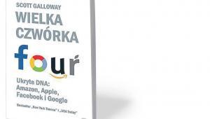 """Scott Galloway """"Wielka czwórka. Ukryte DNA: Amazon, Apple, Facebook i Google"""", przeł. Jolanta Kubiak, Rebis, Poznań 2018"""